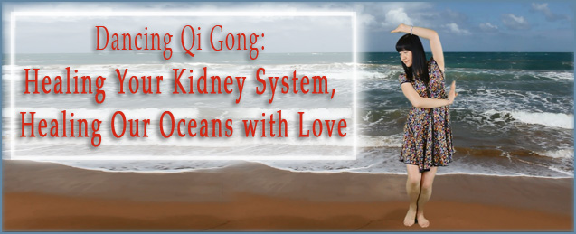 Dancing Qi Gong: Healing Your Kidney System, Healing Our Oceans with Love