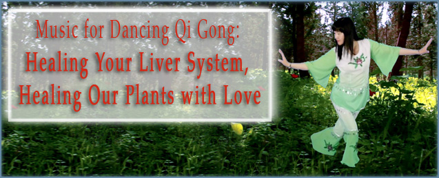Music for Dancing Qi Gong: Healing Your Liver System, Healing Our Plants with Love