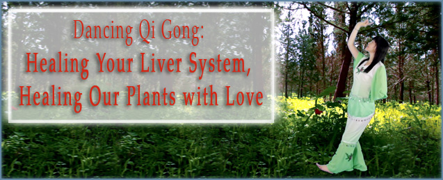 Dancing Qi Gong: Healing Your Liver System, Healing Our Plants with Love