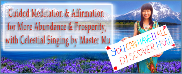 Guided Meditation & Affirmation for More Abundance & Prosperity, with Celestial Singing by Master Mu
